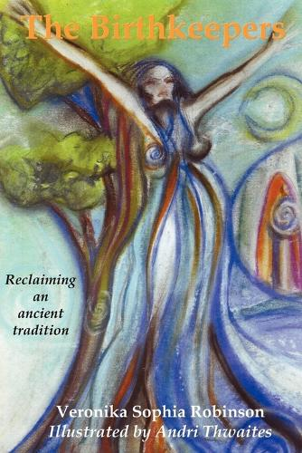 The Birthkeepers ~ Reclaiming an Ancient Tradition (Paperback)