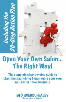 Open Your Own Salon... the Right Way!: A Step by Step Guide to Planning, Launching and Managing Your Own Nail Bar or Salon Business (Paperback)