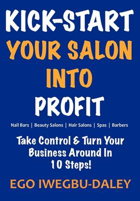Kick-Start Your Salon Into Profit: Take Control and Turn Your Business Around in 10 Steps! - Kick Start No. 1 (Paperback)