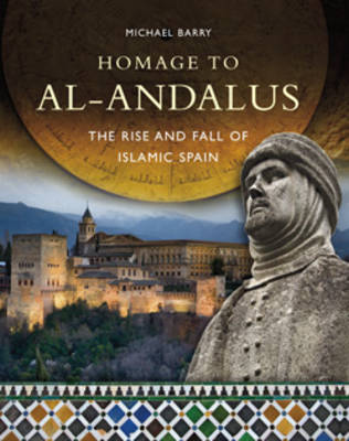 Homage to Al-Andalus: The Rise and Fall of Islamic Spain (Hardback)