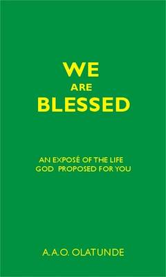 We are Blessed: An Expose of the Life God Proposed for You (Paperback)