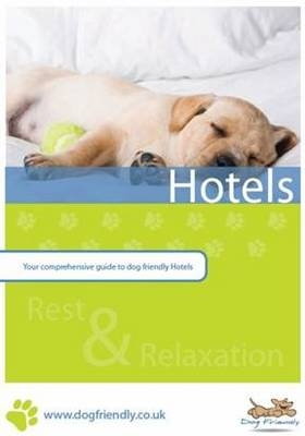 Dog Friendly Hotels: Your Comprehensive Guide to Dog Friendly Hotels (Paperback)