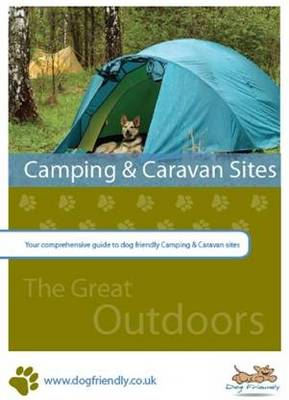 Dog Friendly Camping and Caravan Sites (England & Wales): Your Comprehensive Guide to Dog Friendly Camping and Caravan Sites (Paperback)