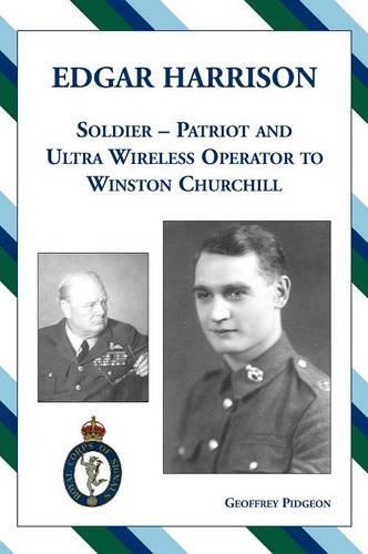 Edgar Harrison - Soldier, Patriot and Ultra Wireless Operator to Winston Churchill (Hardback)