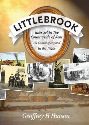 """Littlebrook: Tales Set in the Countryside of Kent, the """"Garden of England"""" in the 1920s (Paperback)"""