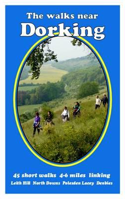 The Walks Near Dorking: Leith Hill  North Downs  Polesden Lacey  Denbies - The Walks Near 9 (Paperback)