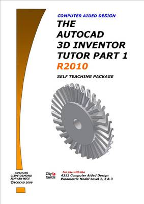 The AutoCAD Inventor 3D Tutor 2010: Self Teaching Package Pt. 1