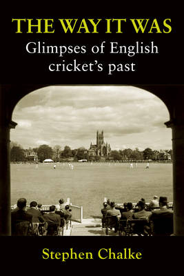 The Way it Was: Glimpses of English Cricket's Past (Hardback)