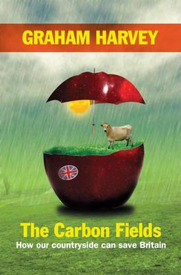 The Carbon Fields: How Our Countryside Can Save Britain (Paperback)