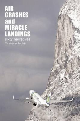 Air Crashes and Miracle Landings: 60 Narratives (How, When ... and Most Importantly Why) (Paperback)