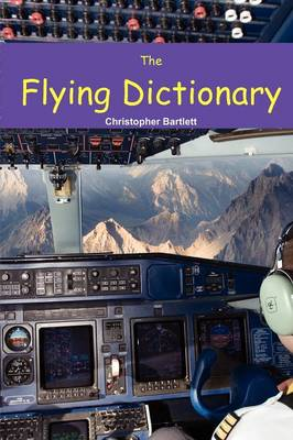 The Flying Dictionary: A Fascinating and Unparalleled Primer (Air Crashes and Miracle Landings) (Paperback)