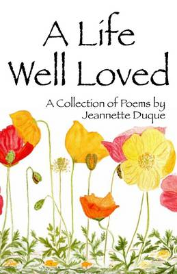 A Life Well Loved: A Collection of Poems (Paperback)