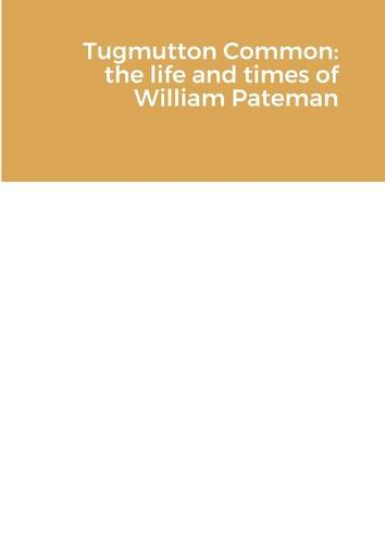 Tugmutton Common: The Life and Times of William Pateman (Paperback)