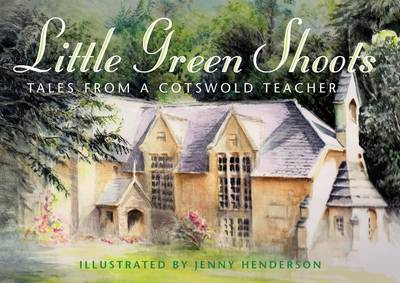 Little Green Shoots: Tales from a Cotswold Teacher (Paperback)