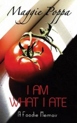 I am What I Ate: A Foodie Memoir (Paperback)