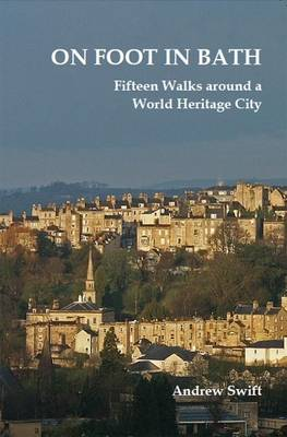 On Foot in Bath: Fifteen Walks Around a World Heritage City (Paperback)