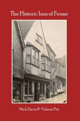 The Historic Inns of Frome (Paperback)