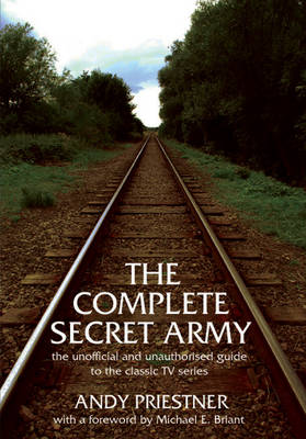 "The Complete ""Secret Army"": Unofficial and Unauthorised Guide to the Classic TV Drama Series (Paperback)"