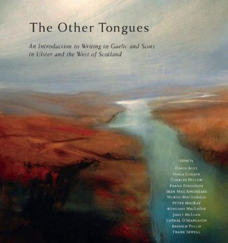 The Other Tongues: An Introduction to Writing in Irish, Scots Gaelic and Scots in Ulster and Scotland (Hardback)