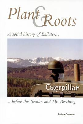 "Plant and Roots: A Social History of Ballater Before the ""Beatles"" and Dr. Beeching (Paperback)"