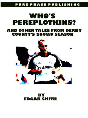 Who's Pereplotkins?: And Other Tales from Derby County's 2008/9 Season (Paperback)