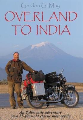 Overland to India: An 8,400 Mile Adventure on a 55-Year-Old Classic Motorcycle (Hardback)
