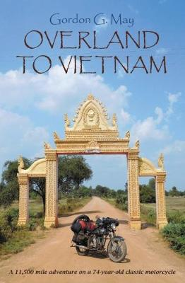 Overland to Vietnam: An 11,500 Mile Adventure on a 74-Year-Old Classic Motorcycle (Paperback)