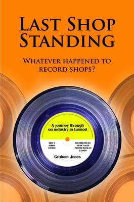 Last Shop Standing: Whatever Happened to Record Shops? (Paperback)
