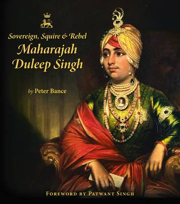 Sovereign, Squire and Rebel: Maharajah Duleep Singh and the Heirs of a Lost Kingdom (Hardback)