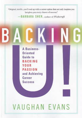 Backing U!: A Business-Oriented Guide to Backing Your Passion and Achieving Career Success (Paperback)