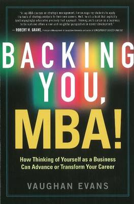 Backing You, MBA!: How Thinking of Yourself as a Business Can Advance or Transform Your Career (Paperback)