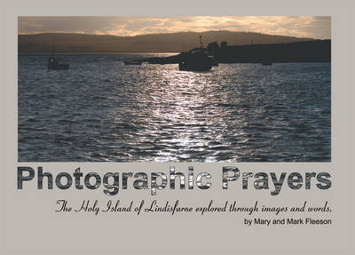 Photographic Prayers: The Holy Island of Lindisfarne Explored Through Images and Words. (Paperback)
