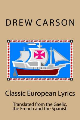 Classic European Lyrics: Translated from the Gaelic, the French and the Spanish (Paperback)