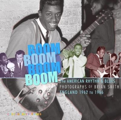 Boom Boom, Boom Boom: American Rhythm & Blues in England 1962-1966 (Paperback)