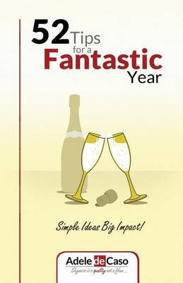 52 Tips for a Fantastic Year: Simple Ideas Big Impact (Paperback)