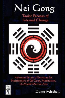 Nei Gong: Taoist Process of Internal Change (Paperback)