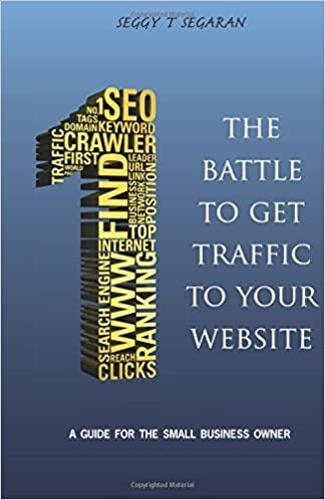 The Battle to Get Traffic to Your Website: A Guide to the Small Business Owner (Paperback)