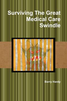 Surviving the Great Medical Care Swindle (Paperback)