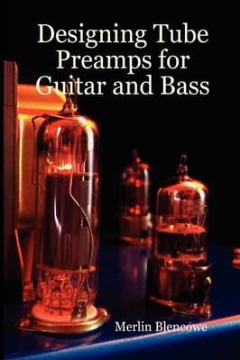 Designing Valve Preamps for Guitar and Bass (Hardback)