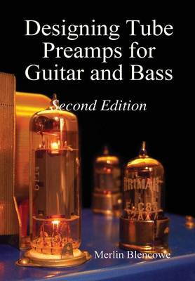 Designing Valve Preamps for Guitar and Bass, Second Edition (Hardback)