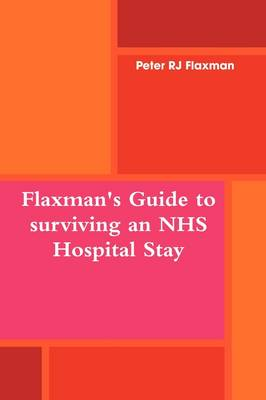 Flaxman's Guide to Surviving an NHS Hospital Stay (Paperback)