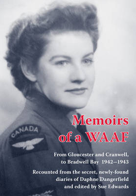 Memoirs of a WAAF: From Gloucester and Cranwell, to Bradwell Bay 1942-1943 (Paperback)