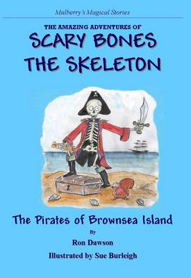 Scary Bones Meets the Pirates of Brownsea Island: The Amazing Adventures of Scary Bones the Skeleton (Paperback)
