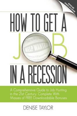 How to Get a Job in a Recession: a Comprehensive Guide to Job Hunting in the 21st Century, Complete with Masses of Free Downloadable Bonuses (Paperback)