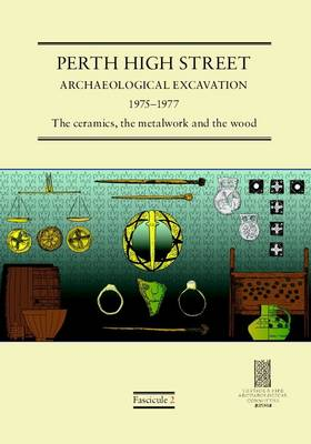 Perth High Street Archaeological Excavation 1975-1977: Fascicule 2: The Ceramics, the Metalwork and the Wood (Paperback)