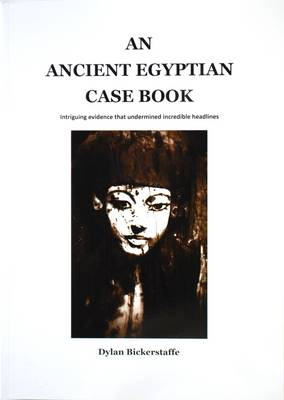 An Ancient Egyptian Case Book: Intiguing Evidence That Undermined Incredible Headlines (Paperback)