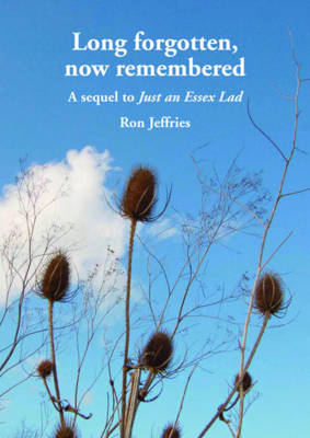 Long Forgotten, Now Remembered: A Sequel to 'just an Essex Lad' (Paperback)