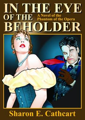 """In the Eye of the Beholder: A Novel of the """"Phantom of the Opera"""" (Paperback)"""