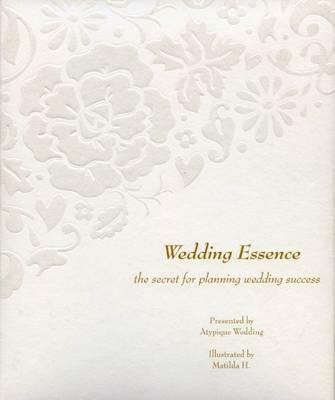 Wedding Essence: The Secret for Planning Wedding Success (Hardback)