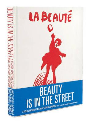 Beauty is in the Street: A Visual Record of the May '68 Paris Uprising (Hardback)